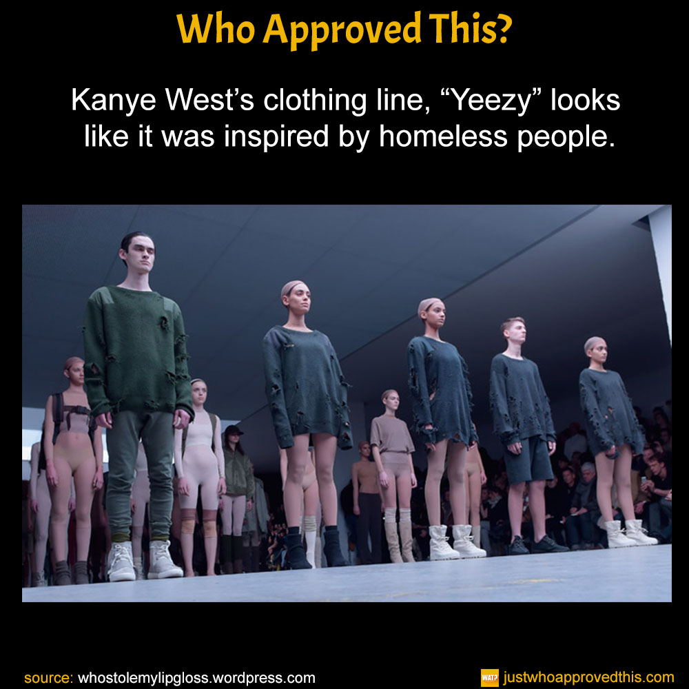 "Kanye West's clothing line, ""Yeezy"" looks like it was inspired by homeless people."