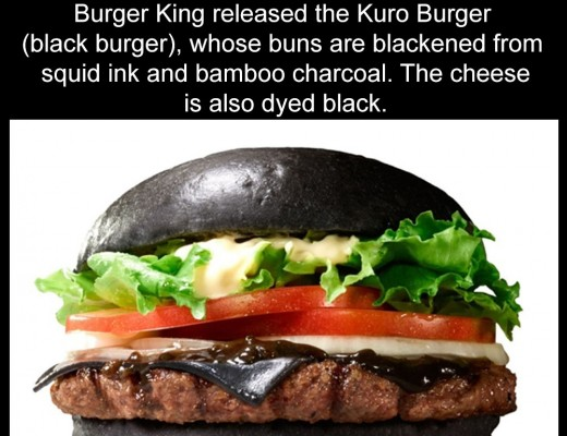 Burger King released the Kuro Burger (black burger), whose buns are blackened from squid ink and bamboo charcoal. The cheese is also dyed black.