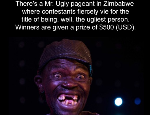 There's a Mr. Ugly pageant in Zimbabwe where contestants fiercely vie for the title of being, well, the ugliest person. Winners are given a prize of $500 (USD).